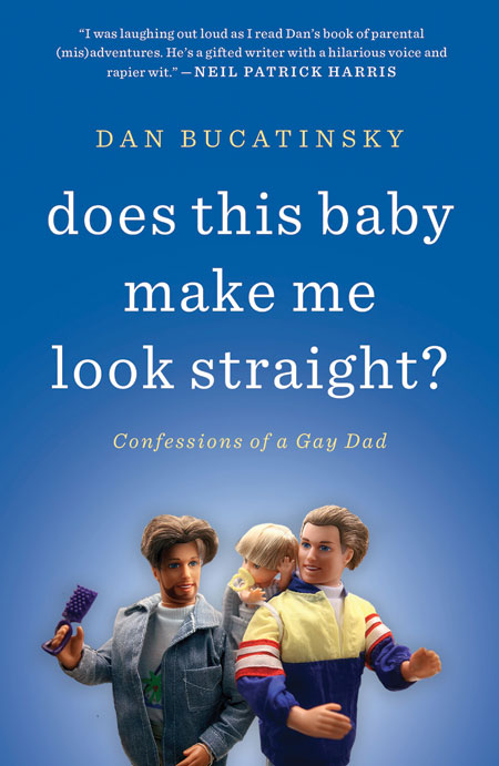 Cover of Dan Bucatinsky '87's book - Does This Baby Make Me Look Straight?